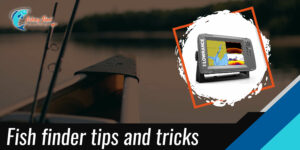 Fish finder tips and tricks