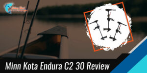 Minn Kota Endura C2 30 Review