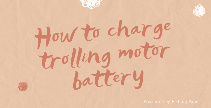 How to charge trolling motor battery